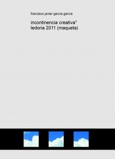 "incontinencia creativa"" ledoria 2011 (maqueta)"