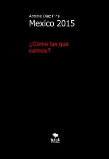 Mexico 2015: ¿Como fue que caímos?