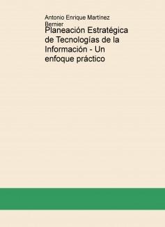 Planeación Estratégica de Tecnologías de la Información - Un enfoque práctico