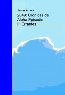 2049: Crónicas de Alpha.Episodio II: Errantes