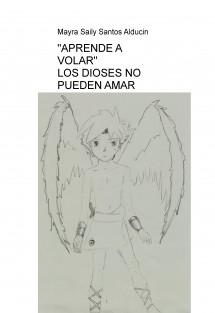 """""""APRENDE A VOLAR"""" LOS DIOSES NO PUEDEN AMAR"""