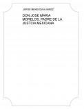 DON JOSE MARIA MORELOS, PADRE DE LA JUSTCIA MEXICANA
