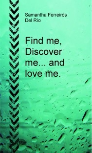 Find me, Discover me and Love me