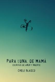 Para Luna, de mamá - escritos de amor y muerte -
