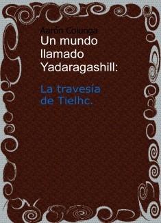 Un mundo llamado Yadaragashill: La travesía de Tielhc.