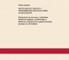 Antología de trucos y herramientas digitales para la educación