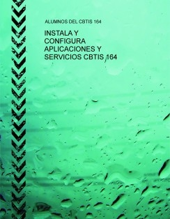 INSTALA Y CONFIGURA APLICACIONES Y SERVICIOS CBTIS 164