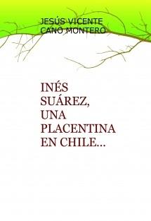 INÉS SUÁREZ, UNA PLACENTINA EN CHILE