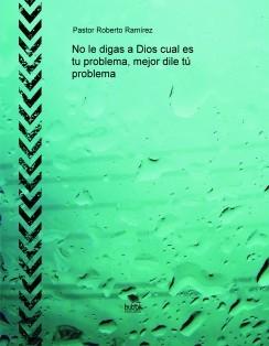 No le digas a Dios cual es tu problema, mejor dile tú problema