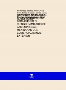 OPCIONES DE DIVISAS COMO INSTRUMENTO PARA CUBRIR EL RIESGO CAMBIARIO DE LAS EMPRESAS MEXICANAS QUE COMERCIALIZAN AL EXTERIOR