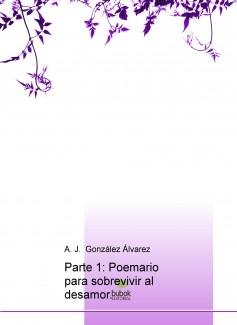 Parte 1: Poemario para sobrevivir al desamor.
