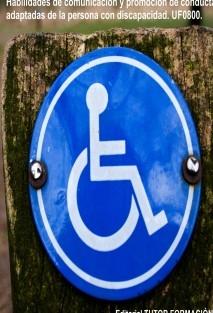 Habilidades de comunicación y promoción de conductas adaptadas de la persona con discapacidad. UF0800