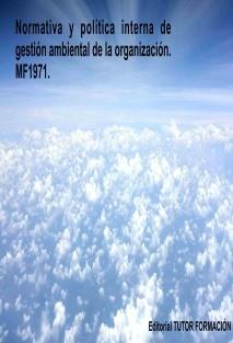 Normativa y política interna de gestión ambiental de la Organización. MF1971