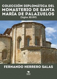 Colección diplomática del Monasterio de Santa María de Palazuelos XI-XV
