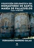 Colección diplomática del Monasterio de Santa María de Palazuelos. XVIII - XIX