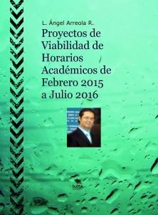Proyectos de Viabilidad de Horarios Académicos de Febrero 2015 a Julio 2016