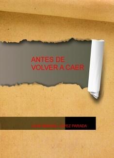 ANTES DE VOLVER A CAER