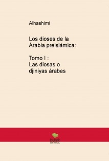 Los dioses de la arabia preislamica: Tomo I Las diosas o Djiniyas árabes