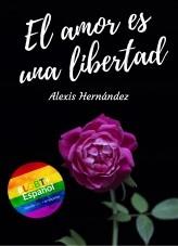 Libro El amor es una libertad, autor Alexis Hernández