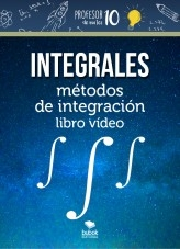 Libro Integrales métodos de integración libro vídeo, autor profesor10demates