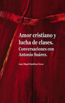 Amor cristiano y lucha de clases. Conversaciones con Antonio Suárez