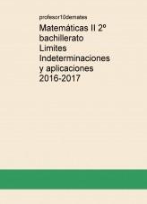 Matemáticas II 2º bachillerato Limites Indeterminaciones y aplicaciones 2016-2017