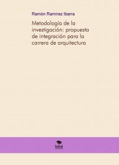 Metodología de la investigación: propuesta de integración para la carrera de arquitectura