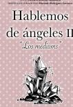 Hablemos de ángeles II. Los Mediums