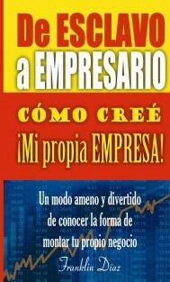 De ESCLAVO a EMPRESARIO: Cómo creé mi propia empresa (EDICIÓN PAPEL)