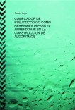 COMPILADOR DE PSEUDOCÓDIGO COMO HERRAMIENTA PARA EL APRENDIZAJE EN LA CONSTRUCCIÓN DE ALGORITMOS