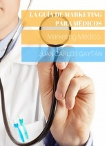 Libro La Guía de Marketing para Médicos: Marketing Médico, autor Juan Carlos Gaytan Garcia de Alba