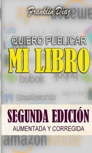 QUIERO PUBLICAR MI LIBRO: Segunda edición aumentada y corregida (Edición papel)