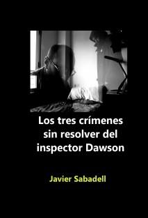 Los tres crímenes sin resolver del inspector Dawson (y otros relatos)