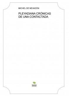 PLEYADIANA CRÓNICAS DE UNA CONTACTADA