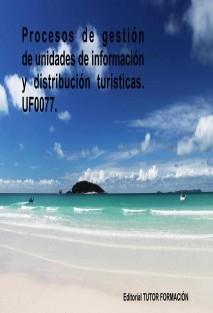Procesos de gestión de unidades de información y distribución turísticas. UF0077