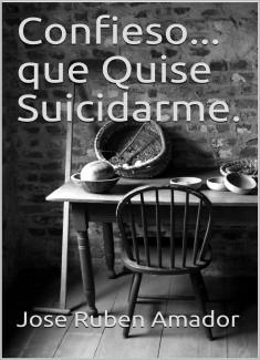 Confieso... que quise suicidarme.