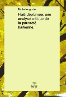 Haïti déplumée, une analyse critique de la pauvreté haïtienne.