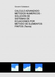CALCULO ADVANZADO: METODOS NUMERICOS - SOLUCIÓN DE SISTEMAS DE ECUACIONES POR METODO DE ELEMENTOS FINITOS (Teoria)