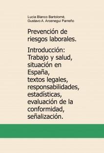 Prevención de riesgos laborales. Introducción: Trabajo y salud, situación en España, textos legales, responsabilidades, estadísticas, evaluación de la conformidad, señalización.