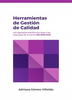 Herramientas de Gestión de Calidad con ejemplos prácticos en base a los requisitos de la norma ISO 9001.2015
