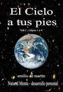 El Cielo a tus pies - (Vol. I , libros 1 a 4)