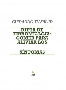 DIETA DE FIBROMIALGIA: COMER PARA ALIVIAR LOS SÍNTOMAS