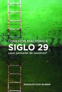 Conexión diacrónica, SIGLO 29, ¿qué pensarán de nosotros?