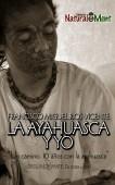 LA AYAHUASCA Y YO. Un camino de 10 años con la Ayahuasca.