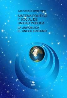 SISTEMA POLÍTICO Y SOCIAL DE UNIDAD PÚBLICA - LA UNIPÚBLICA - EL UNISOLIDARISMO