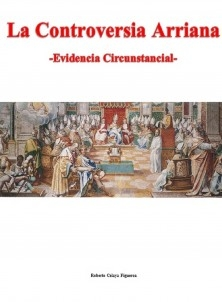 La Controversia Arriana -Evidencia Circunstancial-