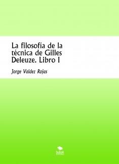 La filosofía de la técnica de Gilles Deleuze. Libro I