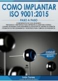 COMO IMPLANTAR ISO 9001:2015 PASO A PASO. Formatos y requisitos para cumplir. Compresión de cada requisito. Preguntas y respuestas para defender la auditoría externa. Cuadro de mando para mantener el sistema de gestión.