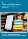 UF1245 - Recursos narrativos y técnicos para el desarrollo de productos audiovisuales multimedia