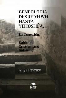 GENEALOGÍA. DESDE YHWH HASTA YEHOSHÚA. La Conexión. Kabbalah, Cristianismo y Judaísmo